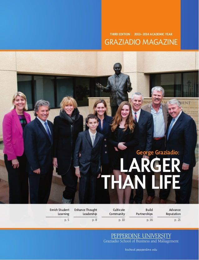 George Graziadio: LARGER THAN LIFE THIRD EDITION | 2013–2014 ACADEMIC YEAR GRAZIADIO MAGAZINE bschool.pepperdine.edu Enric...