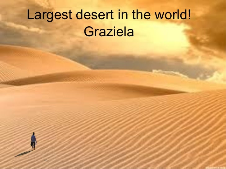 Largest desert in the world! Graziela