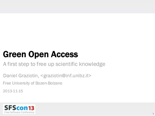 Green Open Access A first step to free up scientific knowledge Daniel Graziotin, <graziotin@inf.unibz.it> Free University ...