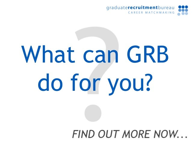 Graduate jobs and graduate recruitment...      What can GRB       do for you?
