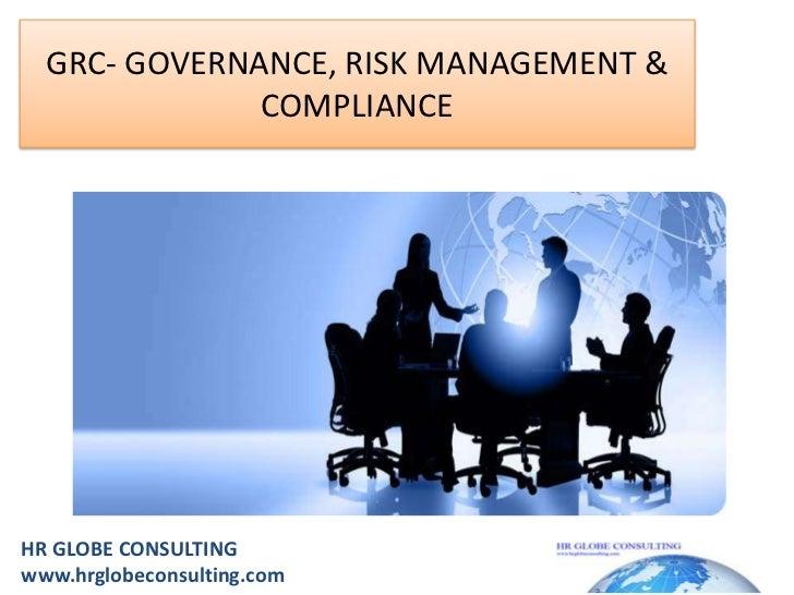 GRC- GOVERNANCE, RISK MANAGEMENT & COMPLIANCE<br />HR GLOBE CONSULTINGwww.hrglobeconsulting.com<br />