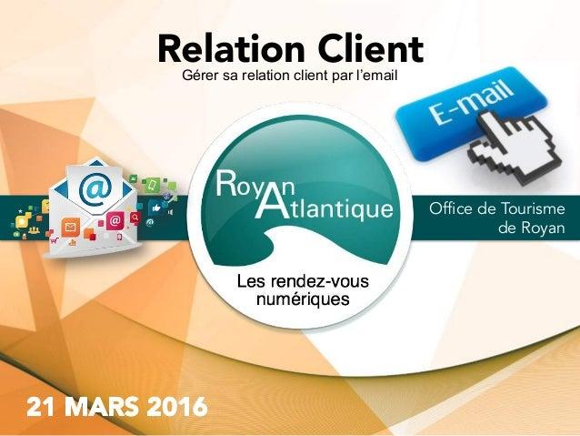 Office de Tourisme de Royan Gérer sa relation client par l'email Relation Client