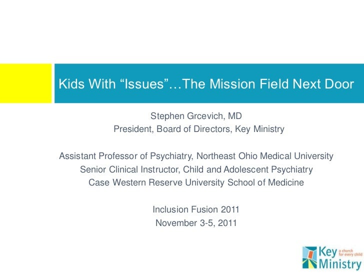 "Kids With ""Issues""…The Mission Field Next Door                      Stephen Grcevich, MD             President, Board of D..."