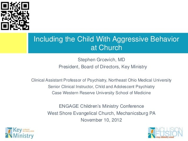 Including the Child With Aggressive Behavior                   at Church                        Stephen Grcevich, MD      ...