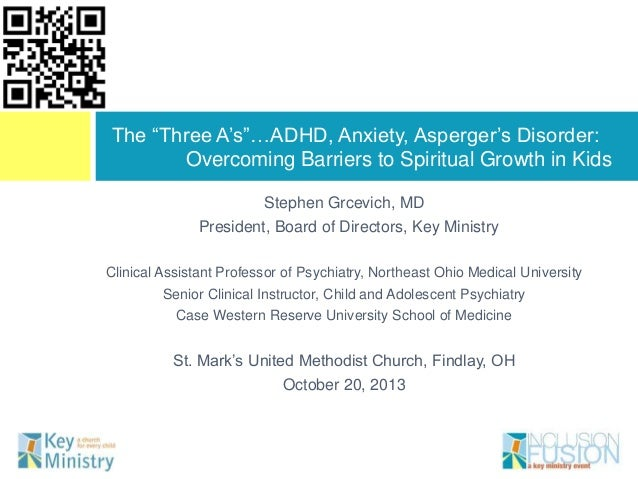 "The ""Three A""s""…ADHD, Anxiety, Asperger""s Disorder: Overcoming Barriers to Spiritual Growth in Kids Stephen Grcevich, MD P..."