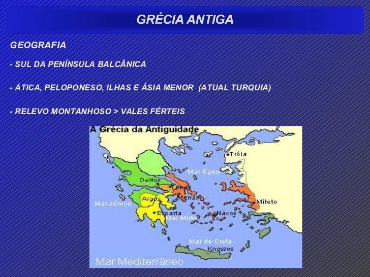 <ul><li>GEOGRAFIA </li></ul><ul><li>- SUL DA PENÍNSULA BALCÂNICA </li></ul><ul><li>- ÁTICA, PELOPONESO, ILHAS E ÁSIA MENOR...