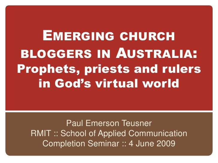 EMERGING            CHURCH BLOGGERS IN AUSTRALIA: Prophets, priests and rulers    in God's virtual world              Paul...
