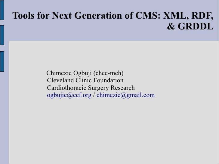 Tools for Next Generation of CMS: XML, RDF,                                    & GRDDL           Chimezie Ogbuji (chee-meh...