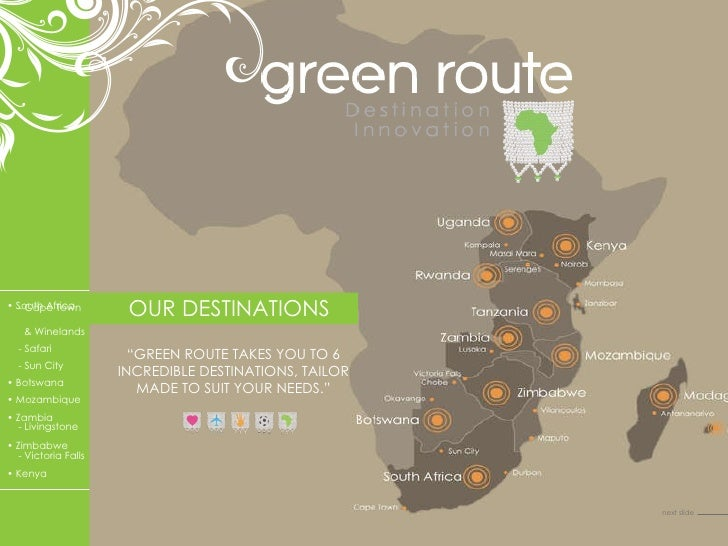 """OUR DESTINATIONS """" GREEN ROUTE TAKES YOU TO 6 INCREDIBLE DESTINATIONS, TAILOR MADE TO SUIT YOUR NEEDS."""" •  Mozambique •  K..."""