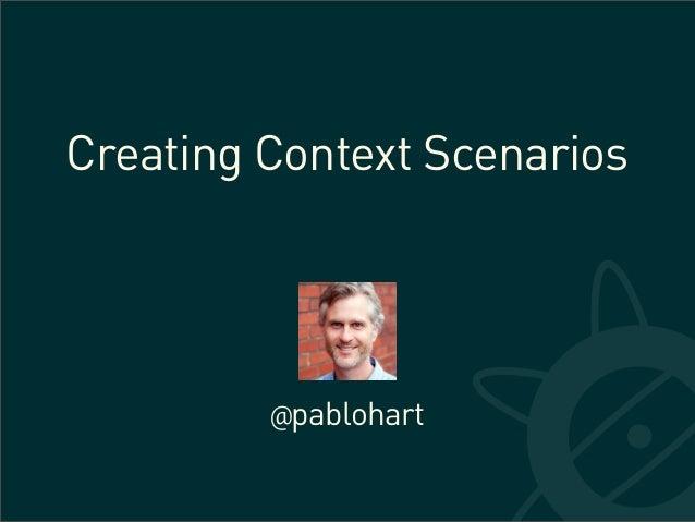 Creating Context Scenarios         @pablohart