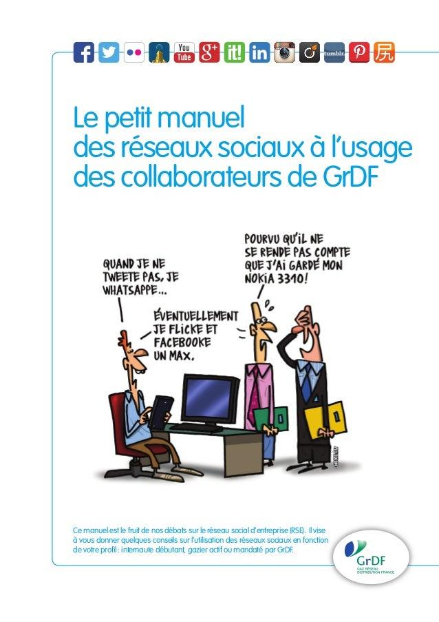 Le petit manuel  des réseaux sociaux à l'usage  des collaborateurs de GrDF  Ce manuel est le fruit de nos débats sur le ré...