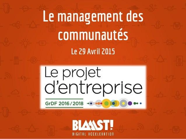 Le management des communautés Le 29 Avril 2015