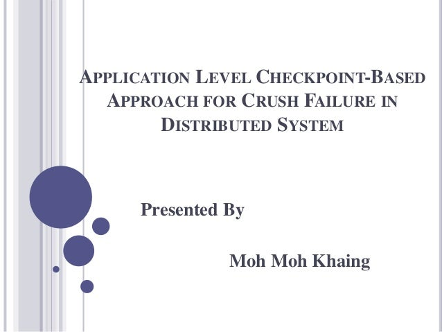 APPLICATION LEVEL CHECKPOINT-BASED APPROACH FOR CRUSH FAILURE IN DISTRIBUTED SYSTEM Presented By Moh Moh Khaing