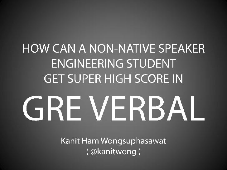 HOW CAN A NON-NATIVE SPEAKER ENGINEERING STUDENTGET SUPER HIGH SCORE INGRE VERBAL<br />