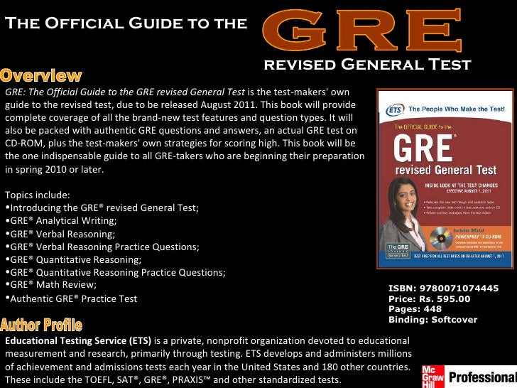 Overview ISBN: 9780071074445 Price: Rs. 595.00 Pages: 448 Binding: Softcover <ul><li>GRE: The Official Guide to the GRE re...