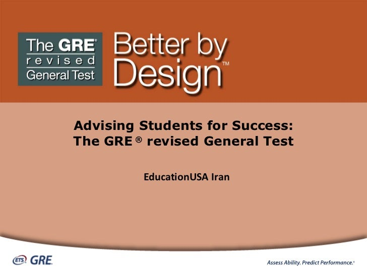 Advising Students for Success: The GRE ® revised General Test<br />EducationUSA Iran<br />