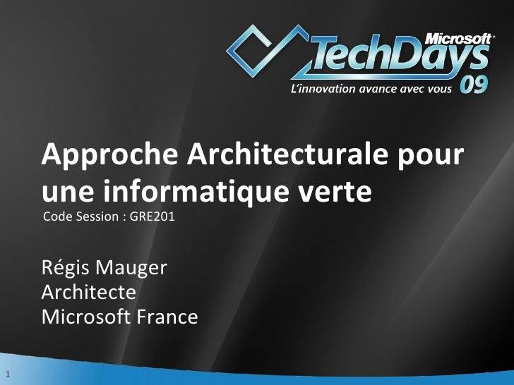 Approche Architecturale pour une informatique verte  Régis Mauger Architecte Microsoft France <ul><li>Code Session : GRE2...