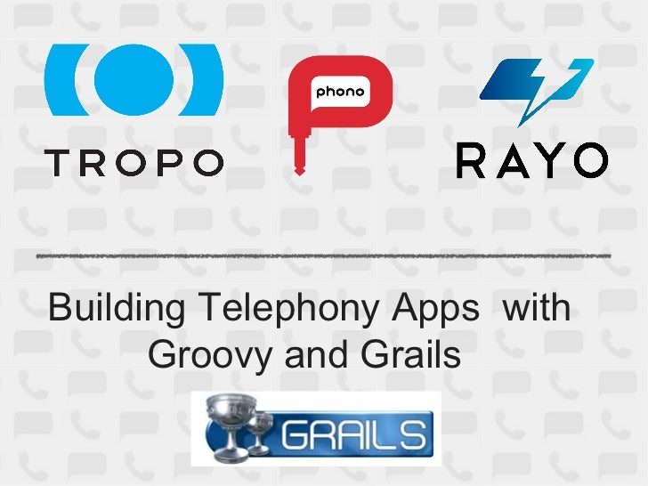 Building Telephony Apps with      Groovy and Grails