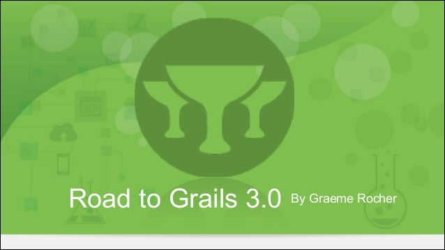 By Graeme RocherRoad to Grails 3.0