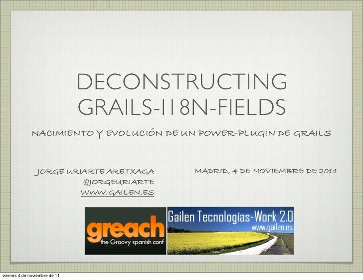 DECONSTRUCTING                               GRAILS-I18N-FIELDS              NACIMIENTO Y EVOLUCIÓN DE UN POWER-PLUGIN DE ...