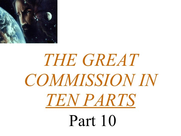 THE GREAT COMMISSION IN TEN PARTS   Part 10
