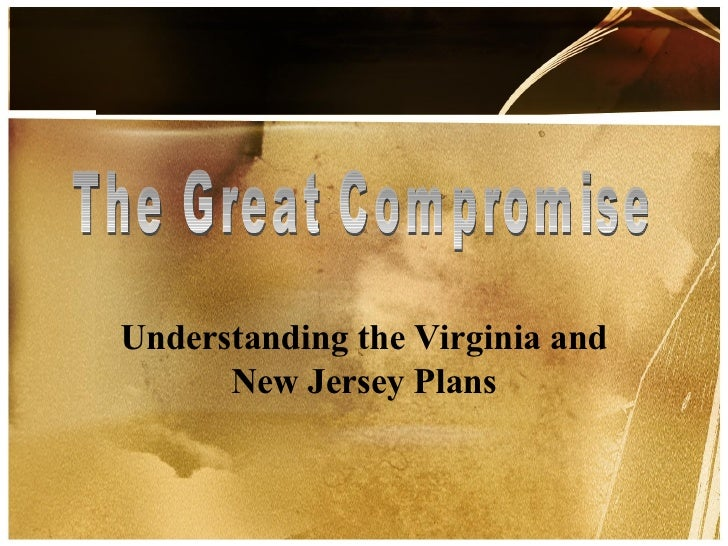 Understanding the Virginia and New Jersey Plans The Great Compromise
