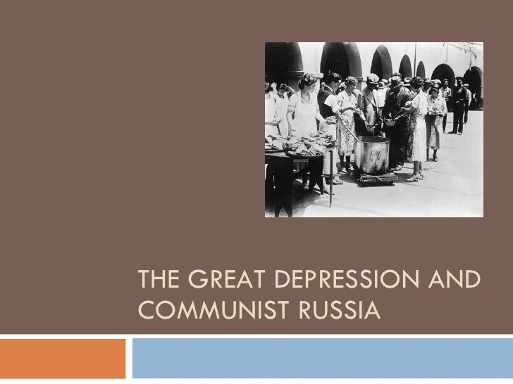 THE GREAT DEPRESSION AND COMMUNIST RUSSIA