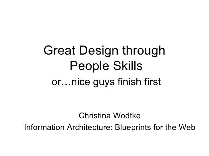 Great Design through  People Skills or ... nice guys finish first <ul><ul><li>Christina Wodtke </li></ul></ul><ul><ul><li>...