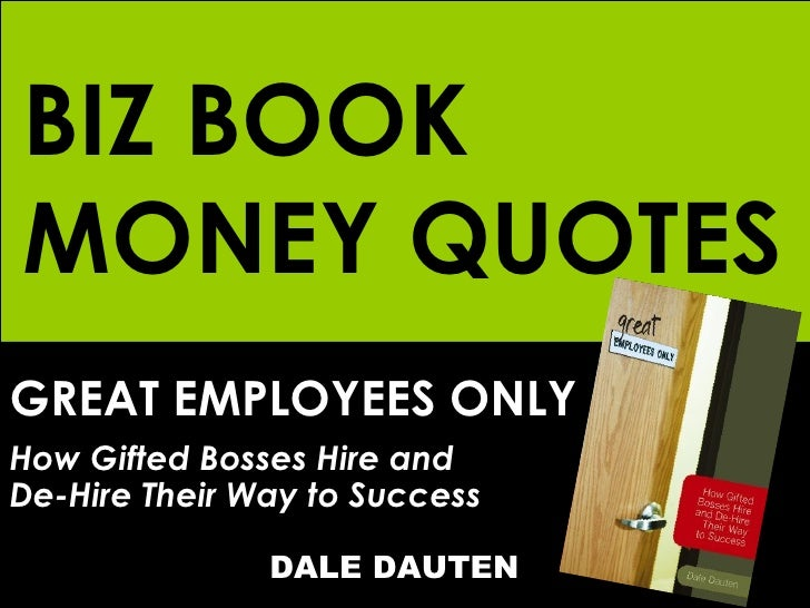 BIZ BOOK MONEY QUOTES GREAT EMPLOYEES ONLY How Gifted Bosses Hire and  De-Hire Their Way to Success   DALE DAUTEN