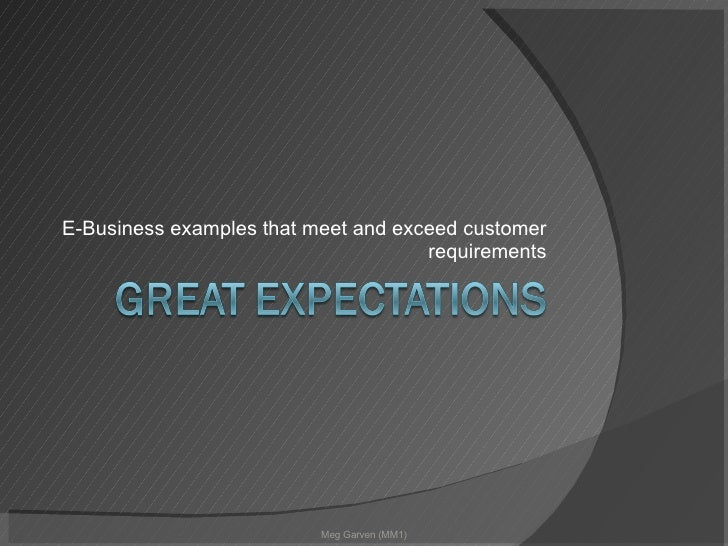 E-Business examples that meet and exceed customer requirements Meg Garven (MM1)