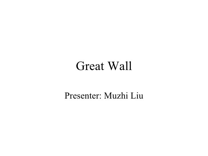 Great Wall Presenter: Muzhi Liu