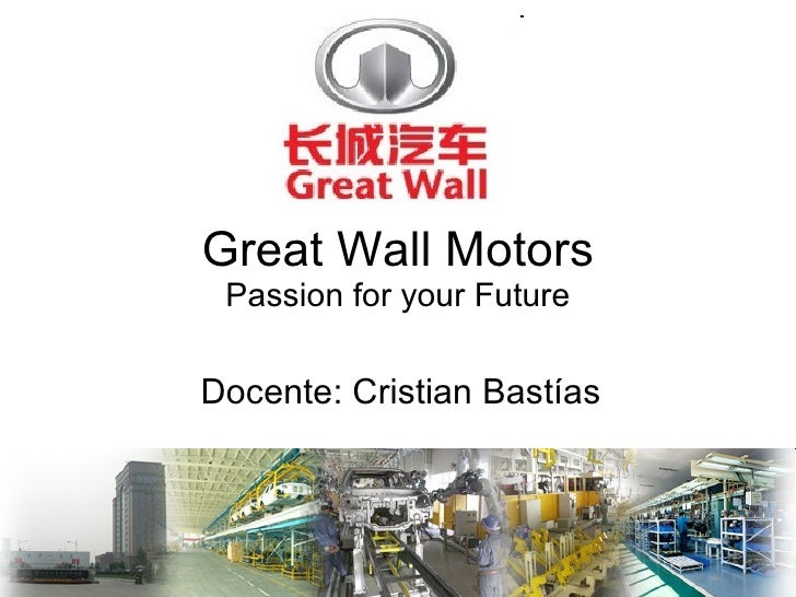 Great Wall Motors Passion for your Future Docente: Cristian Bastías