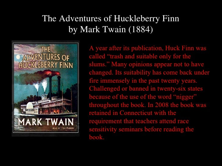 The Adventures of Huckleberry Finn      by Mark Twain (1884)           A year after its publication, Huck Finn was        ...