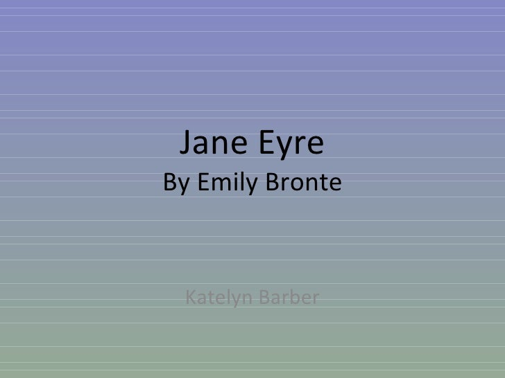 Jane Eyre By Emily Bronte Katelyn Barber