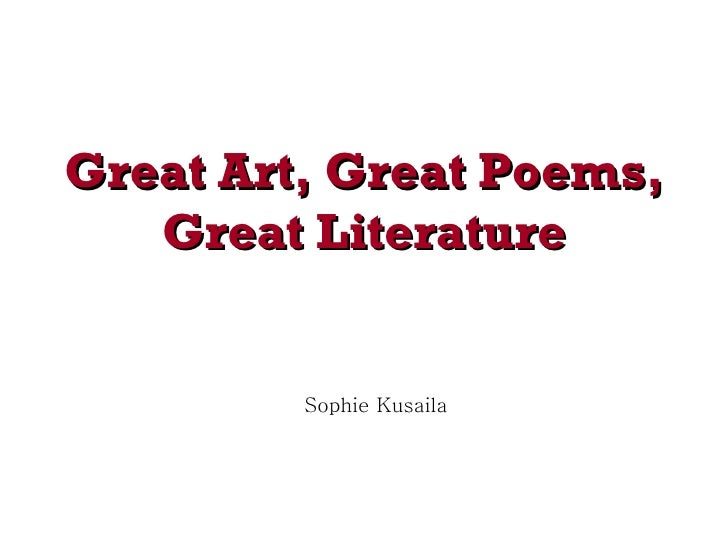 Great Art, Great Poems, Great Literature Sophie Kusaila