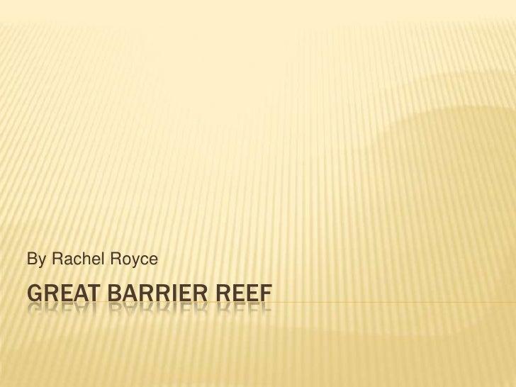 Great Barrier Reef<br />By Rachel Royce<br />
