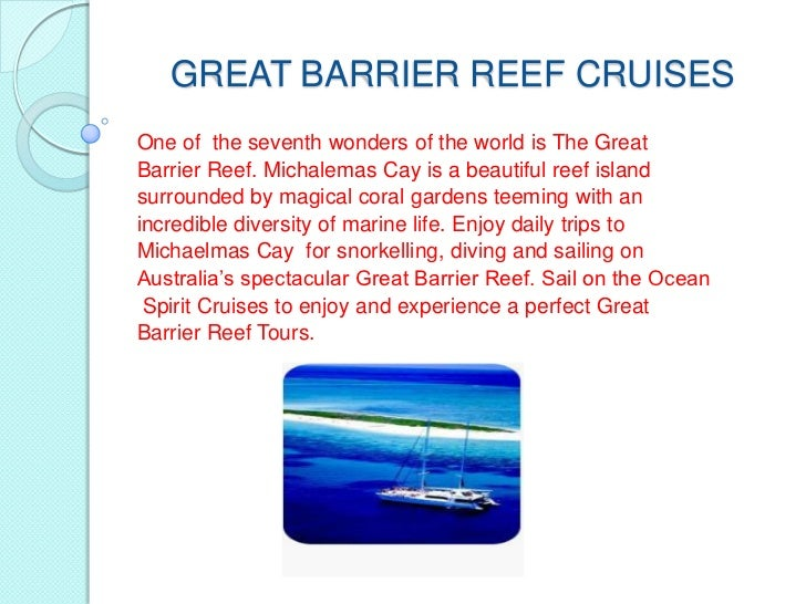 GREAT BARRIER REEF CRUISESOne of the seventh wonders of the world is The GreatBarrier Reef. Michalemas Cay is a beautiful ...