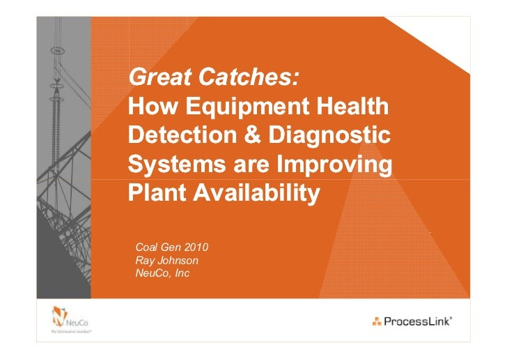 Great Catches:How Equipment HealthDetection & DiagnosticSystems are ImprovingPlant AvailabilityCoal Gen 2010Ray JohnsonNeu...