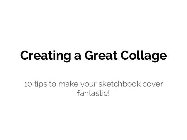 Creating a Great Collage 10 tips to make your sketchbook cover fantastic!