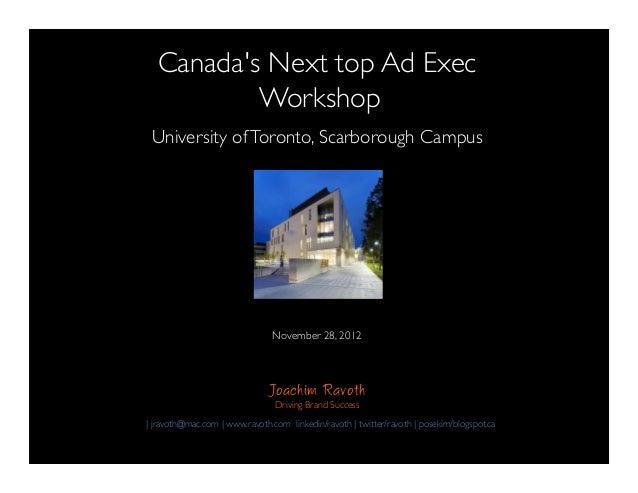 !   Canadas Next top Ad Exec!           Workshop!                                           ! University of Toronto, Scarb...