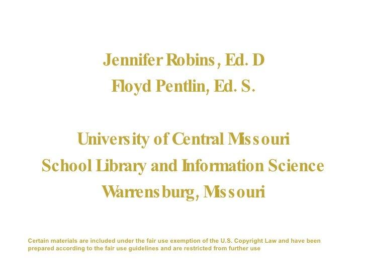 <ul><li>Jennifer Robins, Ed. D </li></ul><ul><li>Floyd Pentlin, Ed. S. </li></ul><ul><li>University of Central Missouri </...
