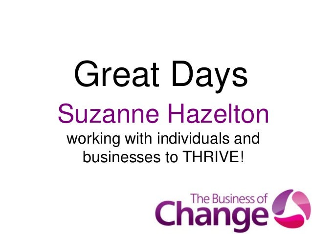 Great DaysSuzanne Hazeltonworking with individuals and  businesses to THRIVE!