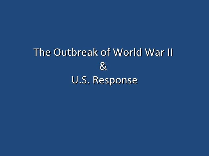 The Outbreak of World War II  &  U.S. Response