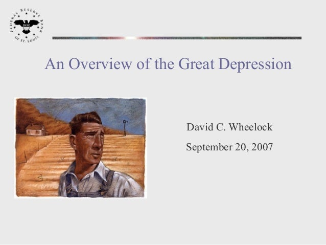 An Overview of the Great Depression                    David C. Wheelock                    September 20, 2007