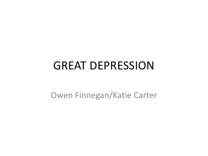 GREAT DEPRESSIONOwen Finnegan/Katie Carter