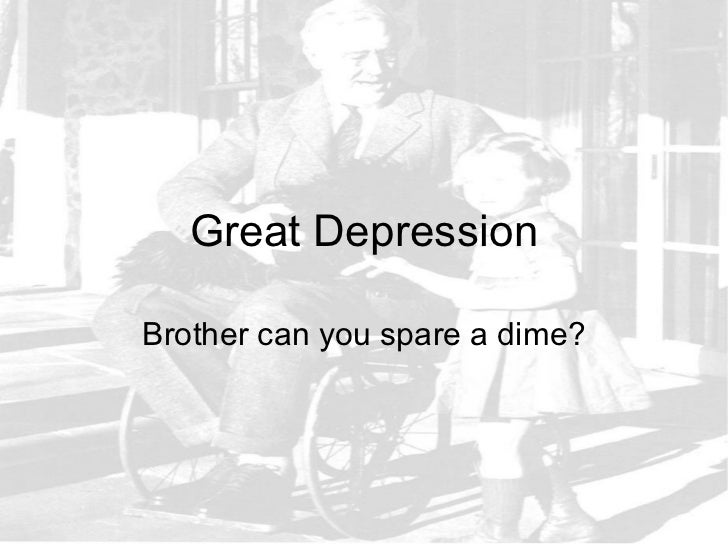 Great DepressionBrother can you spare a dime?