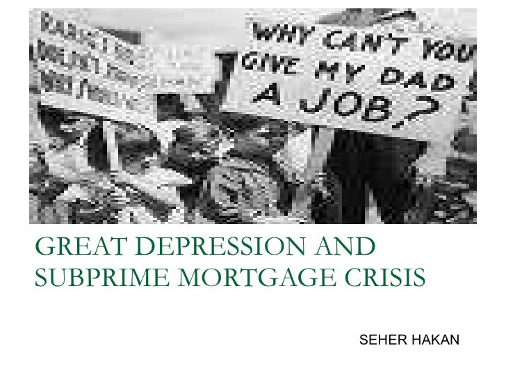 GREAT DEPRESSION AND SUBPRIME MORTGAGE CRISIS SEHER HAKAN