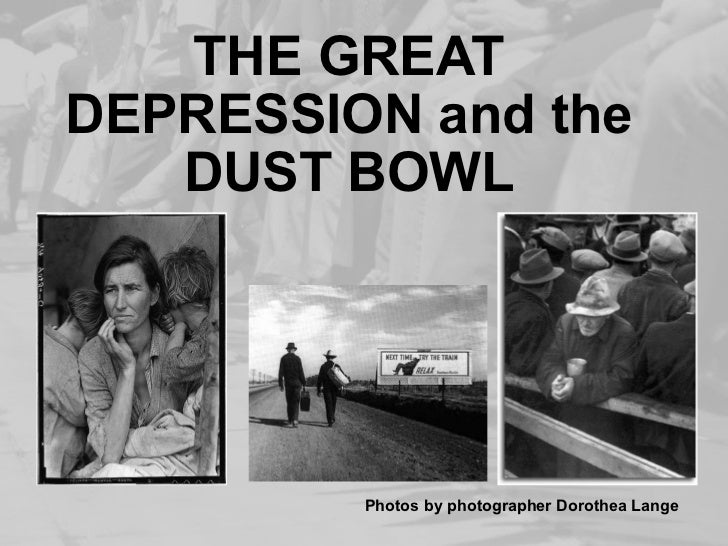 THE GREAT DEPRESSION and the DUST BOWL Photos by photographer Dorothea Lange