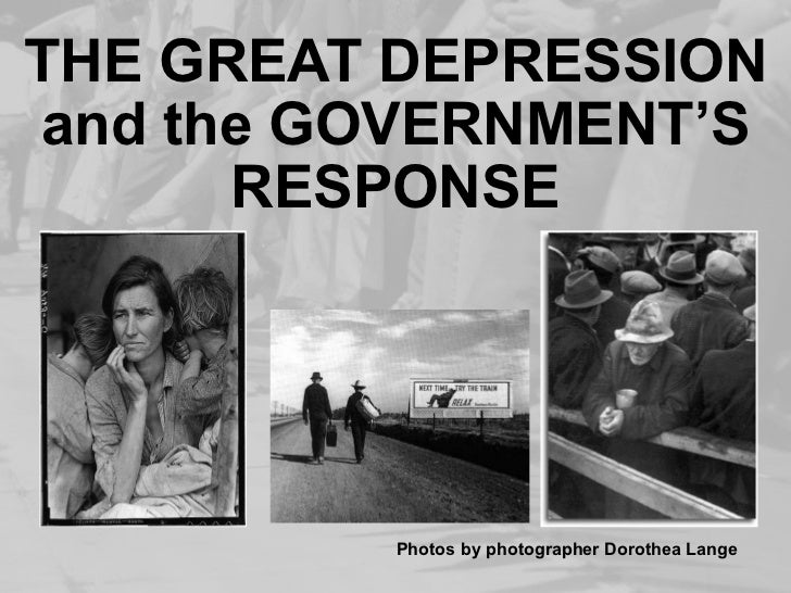 THE GREAT DEPRESSION and the GOVERNMENT'S RESPONSE Photos by photographer Dorothea Lange