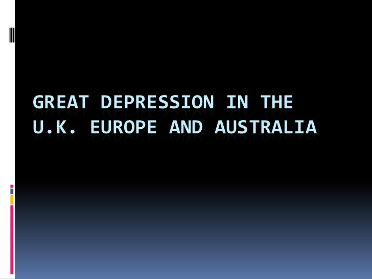 GREAT DEPRESSION IN THEU.K. EUROPE AND AUSTRALIA